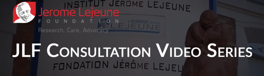 PART 3 & 4: Jerome Lejeune Consultation Video Series