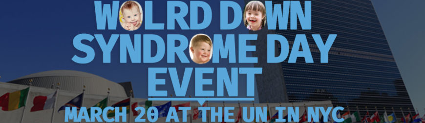 You are invited: World Down Syndrome Day event at the UN in NYC