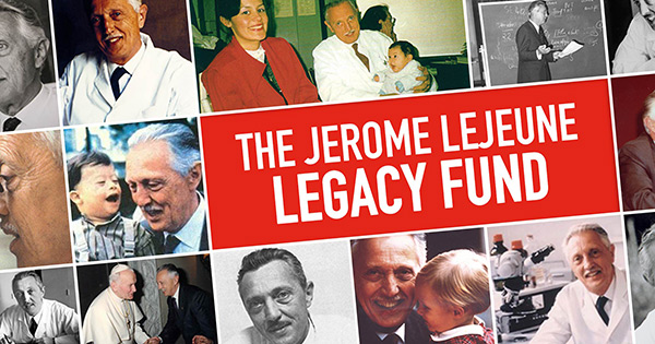 Announcing the Jerome Lejeune Legacy Fund!